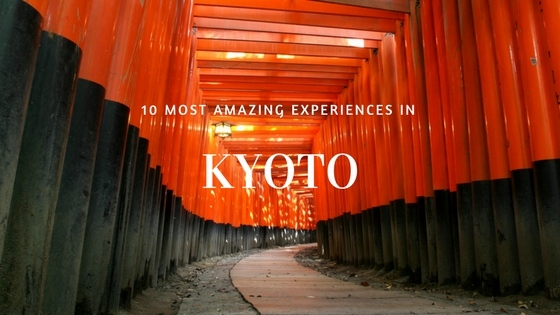10 Most Amazing Experiences in Kyoto